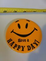 Vintage HAVE A HAPPY DAY Smiley Happy Face pin button pinback RAVE *EE77