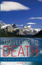 Traveling to Death : Murder in the Rockies by Penelle (2015, Paperback)