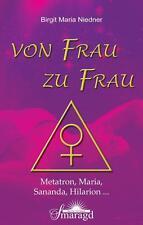 Birgit Maria Niedner - Von Frau zu Frau: Metatron, Maria, Sananda, Hilarion ...