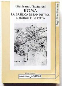 Gianfranco Spagnesi Roma Basilica di San Pietro Il borgo e città Jaca Book 2003