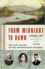 From Midnight to Dawn: The Last Tracks of the Underground Railroad by Jacqueline
