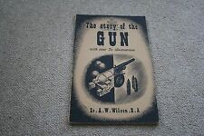 THE STORY OF THE GUN   LT A W WILSON  R.A,
