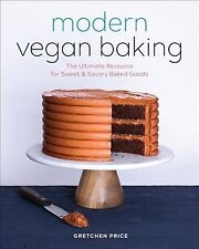 Modern Vegan Baking : The Ultimate Resource for Sweet and Savory Baked Goods,...