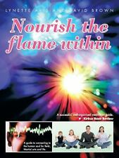 Nourish the Flame Within : A Guide to Connecting to the Human Soul for Reiki,...