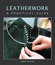 Leatherwork: A Practical Guide by Chris Taylor (Hardback, 2009)