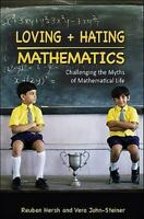 Loving and Hating Mathematics: Challenging the Myths of Mathematical Life by He