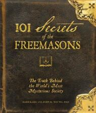 101 Secrets of the Freemasons : The Truth Behind the World's Most Mysterious Soc