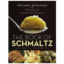 The Book of Schmaltz : Love Song to a Forgotten Fat by Michael Ruhlman (2013, Ha