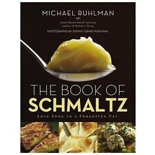 The Book of Schmaltz: Love Song to a Forgotten Fat, Ruhlman, Michael