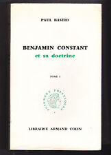 BENJAMIN CONSTANT et sa doctrine  Paul BASTID Tome 1