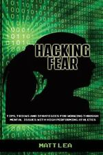Hacking Fear : Tips, Tricks, and Stratigies for How to Deal with Fear in High...