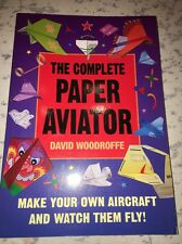 THE COMPLETE PAPER AVIATOR - BOOK BY DAVID WOODROFFE - VERY GOOD - PAPER PLANES