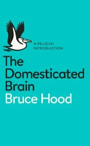 The Domesticated Brain: A Pelican Introduction (Pelican Books) by Hood New=-