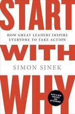 Start with Why : How Great Leaders Inspire Everyone to Take Action by Simon Sin…