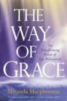 The Way of Grace: The Transforming Power of Ego Relaxation Miranda Macpherson