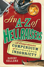 An A-Z of Hellraisers: A Comprehensive Compendium of Outrageous Insobriety, By S