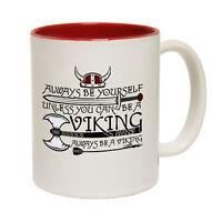 Funny Coffee Mug Novelty Birthday Gift Always Be Yourself Viking