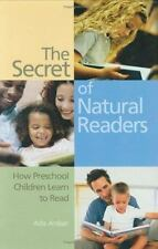The Secret of Natural Readers : How Preschool Children Learn to Read by Ada...