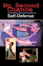 No Second Chance : A Reality-Based Guide to Self-Defense by Mark Hatmaker...