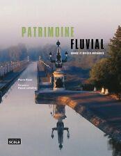 Patrimoine fluvial Canaux & rivieres navigables - Pierre Pinon - Scala 2009