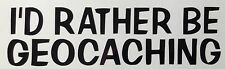 I'd Rather Be Geocaching Decal Sticker Outdoor Vinyl Any Colour Buy 2 Get 1 Free