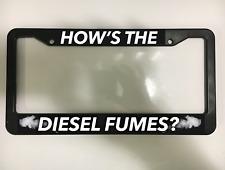 HOW'S THE DIESEL FUMES V8 TURBO TRUCK 4X4 FORD RAM Black License Plate Frame NEW
