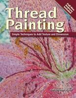 Thread Painting: Simple Techniques to Add Texture and Dimension: By Leni Leve...