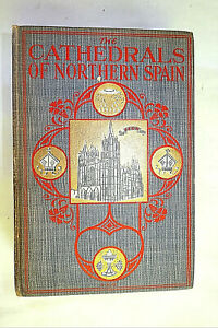 CATHEDRALS OF NORTHERN SPAIN 1905 FIRST EDITION SIGNED BY AUTHOR CHARLES RUDY