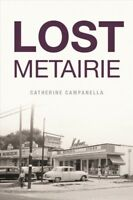 Lost Metairie, Paperback by Campanella, Catherine, Brand New, Free shipping i...