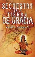 Secuestro en la Tierra de Gracia by Miguel A. Santana G (2012, Hardcover)