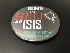 """Donald Trump President Bomb The Hell Out Of Isis Campaign Pin/ Button 3"""""""