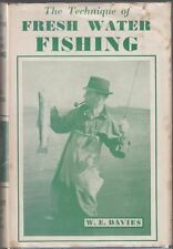 The Technique of Fresh Water Fishing and Tackle Tinkering : W.E  Davies