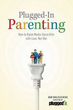 Plugged-In Parenting : How to Raise Media-Savvy Kids with Love, Not War by...