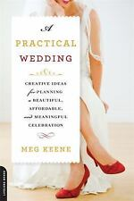 A Practical Wedding : Creative Ideas for Planning a Beautiful, Affordable,...