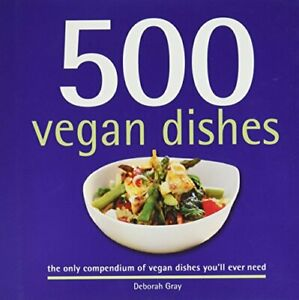 500 Vegan Dishes by Gray, Deborah Book The Cheap Fast Free Post