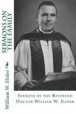 Sermons by the Reverend Doctor William W. Slider: Sermons on the Family :...