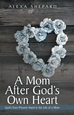 A Mom After God's Own Heart: God's Ever-Present Hand in the Life of a Mom (Paper