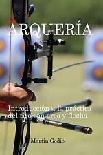 Arqueria : Introduccion a la Practica Del Tiro con Arco y Flecha by Martin...