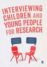 INTERVIEWING CHILDREN AND YOUNG PEOPLE FOR RESEARCH - O'REILLY, MICHELLE/ DOGRA,