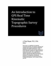 Introduction to Gps Real Time Kinematic Topographic Survey Procedures, Paperb...