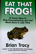 Eat That Frog! 21 Great Ways to Stop Procrastinating Get More Done Brian Tracy