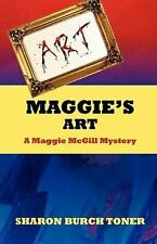 Maggie's Art : A Maggie Mcgill Mystery by Sharon Burch Toner (2009, Paperback)