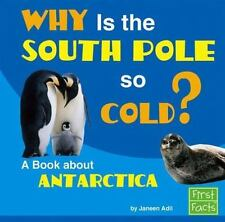 Why Is the South Pole So Cold?: A Book About Antarctica (First Facts)