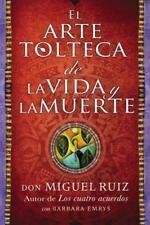 EL ARTE TOLTECA DE LA VIDA Y LA MUERTE / THE TOLTEC ART OF LIFE AND DEATH