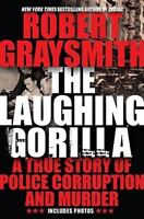 The Laughing Gorilla: A True Story of Police Corruption and Murder by Graysmith