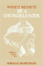 What It Means To Be A Church Leader, A Biblical Point of View