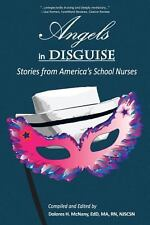 Angels in Disguise : Stories from America's School Nurses (2011, Paperback)