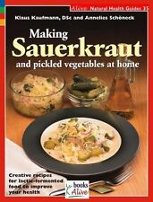 Making Sauerkraut and Pickled Vegetables at Home: Creative Recipes for Lactic...