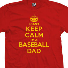 Baseball Dad T-Shirt - I Can't Keep Calm I'm a Father Daddy - All Sizes & Colors