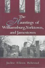 The Hauntings of Williamsburg, Yorktown, and Jamestown Jackie Eileen Behrend